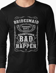 Women's Bachelorette Party Whiskey Bride Bridesmaid Wedding T-Shirts Long Sleeve T-Shirt