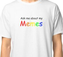 Ask me about my memes Classic T-Shirt