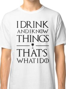Drink and know things (light) Classic T-Shirt