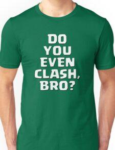 Do You Even Clash, Bro? Unisex T-Shirt