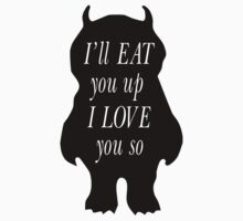 I'll Eat You Up, I Love You Quotes Baby Tee