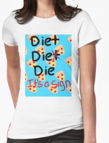 You Can't Spell Diet Without Die Womens Fitted T-Shirt
