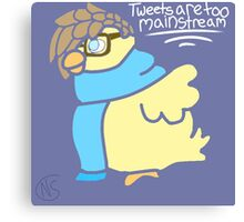 Tweets Are Too Mainstream Canvas Print