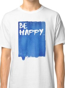 Be Happy Watercolor Blue Classic T-Shirt