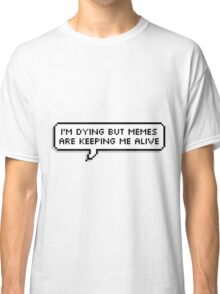Memes Are Literally my Life Support Classic T-Shirt