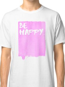 Be Happy Watercolor Pink Classic T-Shirt