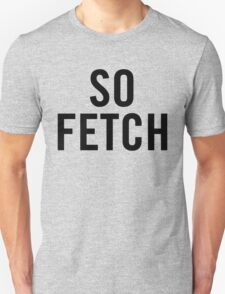So Fetch (Black) Unisex T-Shirt