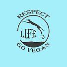 RESPECT LIFE - GO VEGAN by fuxart