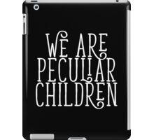 we are peculiar children iPad Case/Skin