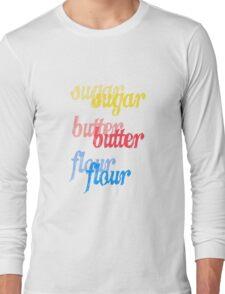 sugar, butter, flour Long Sleeve T-Shirt