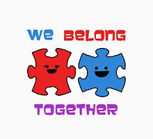 We belong together! Unisex T-Shirt