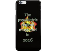 The psychiatric regime must end in 2016 iPhone Case/Skin