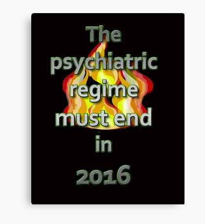 The psychiatric regime must end in 2016 Canvas Print