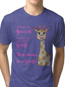 Always be Yourself Giraffe Tri-blend T-Shirt