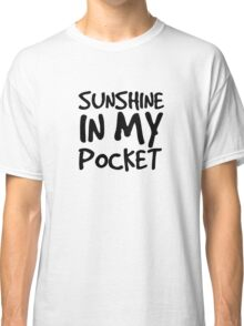 Sunshine in my Pocket Classic T-Shirt