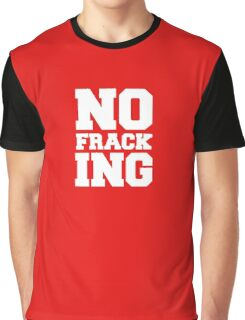 No Fracking Graphic T-Shirt