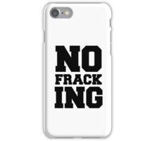 No Fracking iPhone Case/Skin