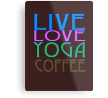 LIVE LOVE YOGA COFFEE Metal Print