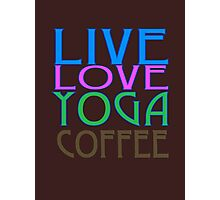 LIVE LOVE YOGA COFFEE Photographic Print