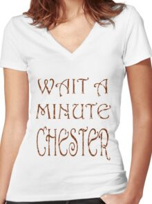 Wait A Minute Chester Women's Fitted V-Neck T-Shirt