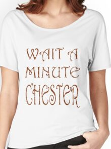 Wait A Minute Chester Women's Relaxed Fit T-Shirt