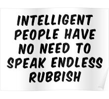 Intelligent People Have No Need To Speak Endless Rubbish Poster