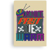 Knit Fast, Die Warm Canvas Print