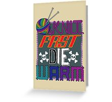 Knit Fast, Die Warm Greeting Card