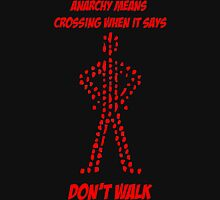 Anarchy means crossing when it says don't walk Unisex T-Shirt