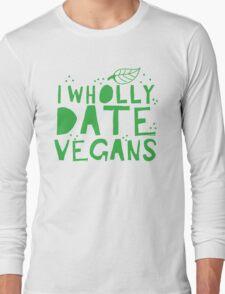 I wholly date vegans Long Sleeve T-Shirt