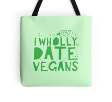 I wholly date vegans Tote Bag
