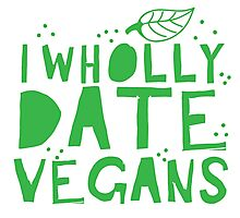 I wholly date vegans Photographic Print
