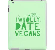 I wholly date vegans iPad Case/Skin