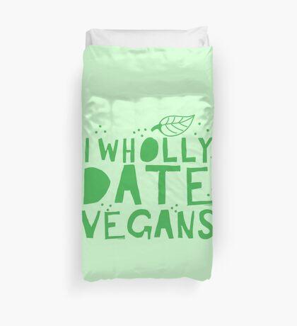 I wholly date vegans Duvet Cover