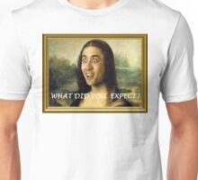 What Did You Expect? Unisex T-Shirt