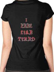 I fell like tired  Women's Fitted Scoop T-Shirt