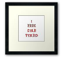 I fell like tired  Framed Print