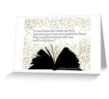 """""""It was books that made me feel that perhaps I was not completely alone. Greeting Card"""