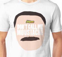 Don't Call Me Moustache Unisex T-Shirt