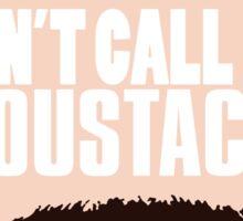 Don't Call Me Moustache Sticker
