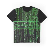The Matrix has you Graphic T-Shirt