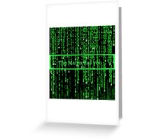 The Matrix has you Greeting Card