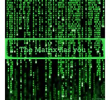 The Matrix has you Photographic Print
