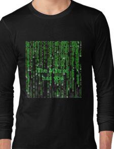 The Matrix has you Long Sleeve T-Shirt