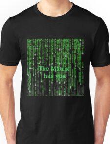 The Matrix has you Unisex T-Shirt