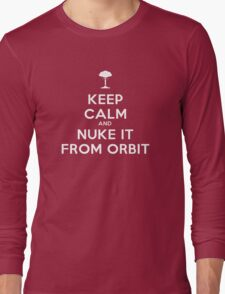 Keep Calm and Nuke It From Orbit Long Sleeve T-Shirt