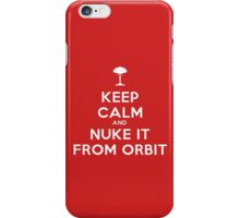 Keep Calm and Nuke It From Orbit iPhone Case/Skin
