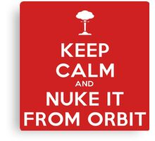 Keep Calm and Nuke It From Orbit Canvas Print