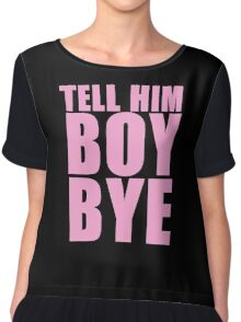 Tell him BOY, BYE Chiffon Top
