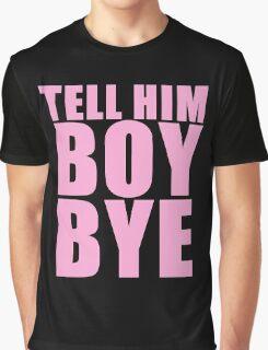 Tell him BOY, BYE Graphic T-Shirt